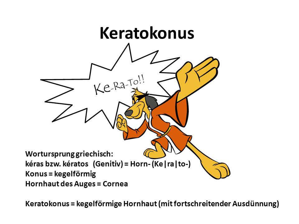 Keratokonus Ke - Ra - To !.Wortursprung griechisch: kéras bzw.