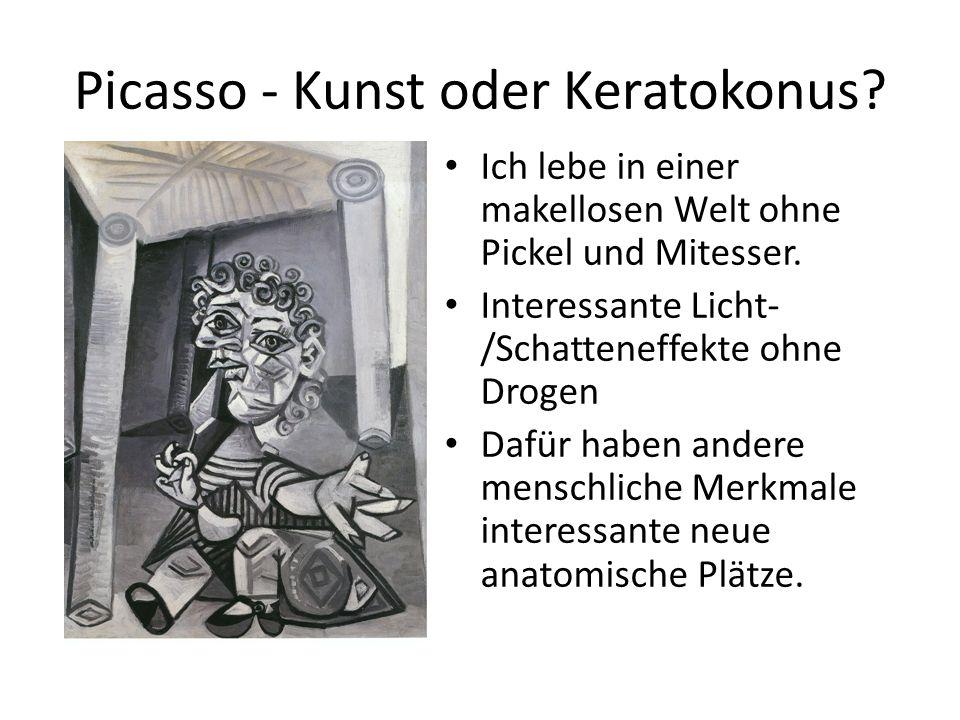 Picasso - Kunst oder Keratokonus.Ich lebe in einer makellosen Welt ohne Pickel und Mitesser.