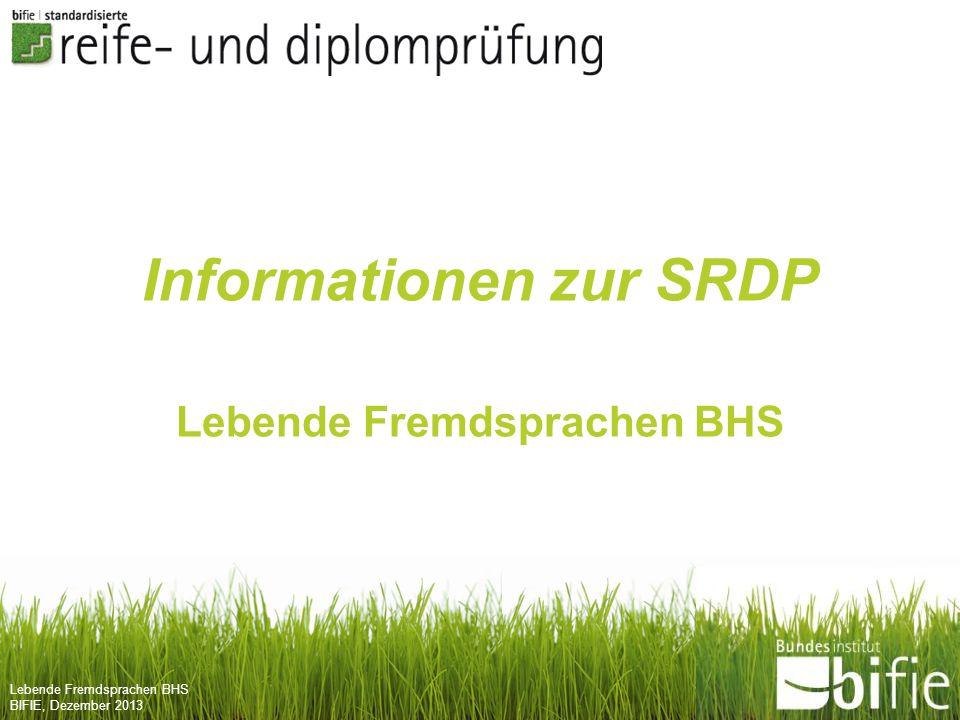 Lebende Fremdsprachen BHS BIFIE, Dezember 2013 Informationen zur SRDP Lebende Fremdsprachen BHS