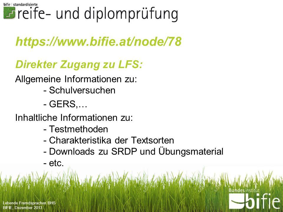 Lebende Fremdsprachen BHS BIFIE, Dezember 2013 https://www.bifie.at/node/78 Direkter Zugang zu LFS: Allgemeine Informationen zu: - Schulversuchen - GE