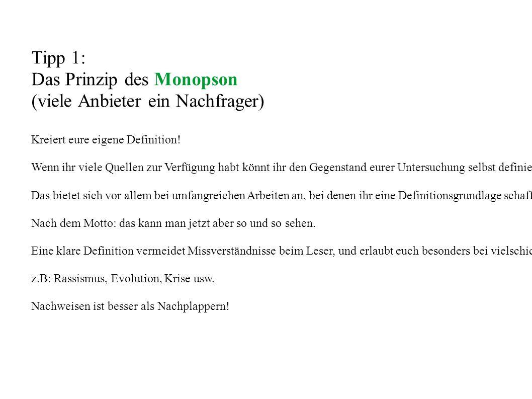Tipp 1: Das Prinzip des Monopson (viele Anbieter ein Nachfrager) Kreiert eure eigene Definition.