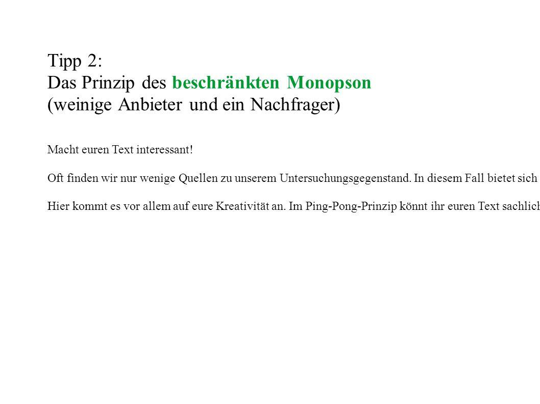 Tipp 2: Das Prinzip des beschränkten Monopson (weinige Anbieter und ein Nachfrager) Macht euren Text interessant.