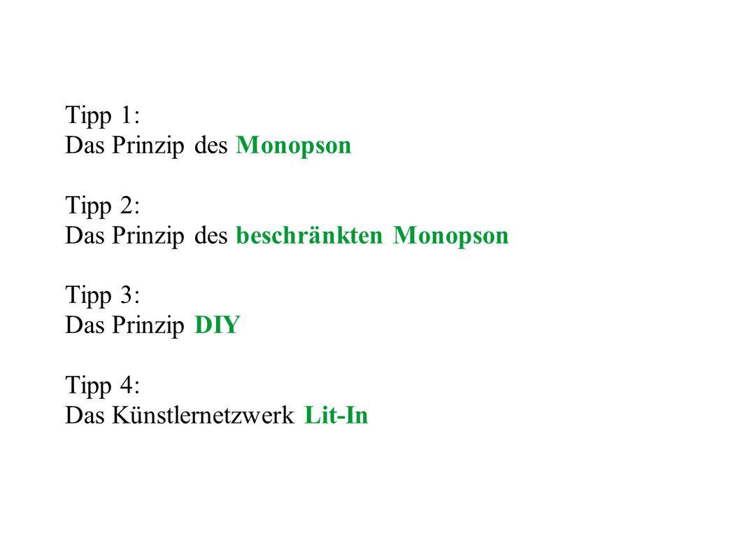 Tipp 1: Das Prinzip des Monopson Tipp 2: Das Prinzip des beschränkten Monopson Tipp 3: Das Prinzip DIY Tipp 4: Das Künstlernetzwerk Lit-In