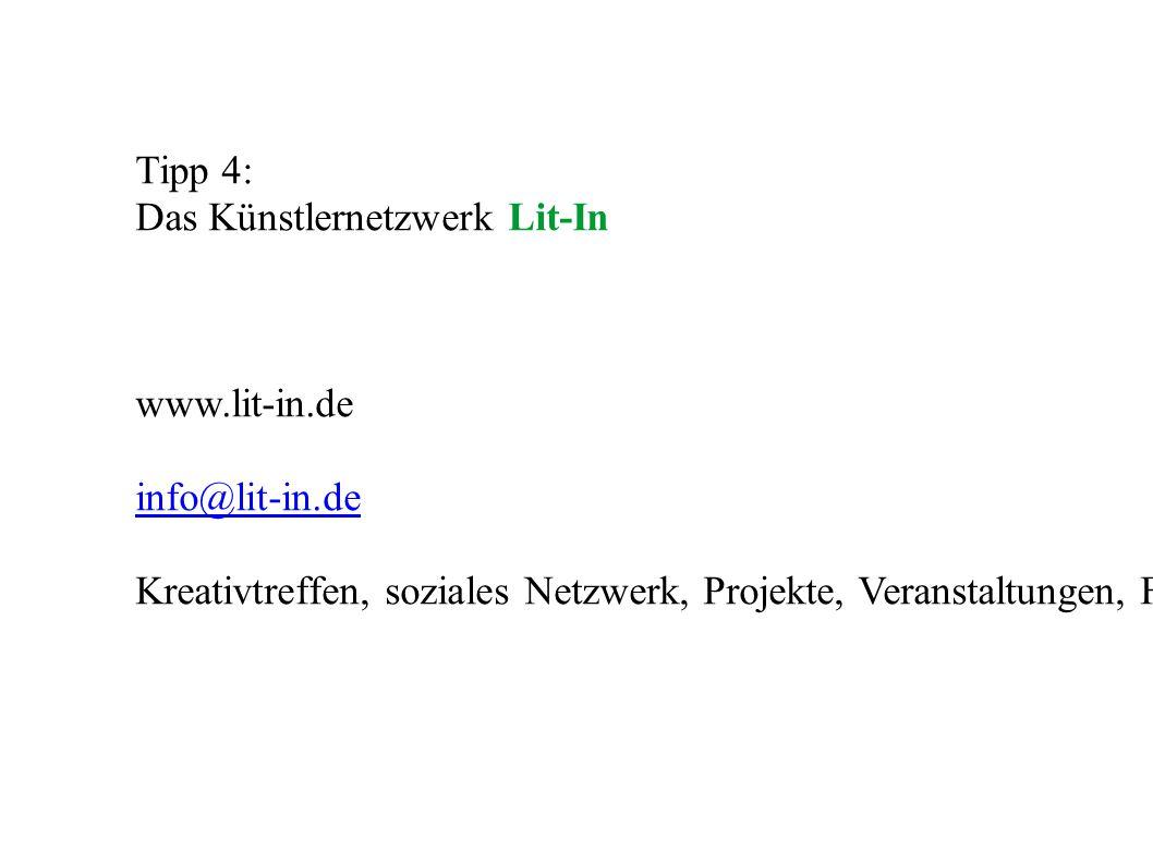 Tipp 4: Das Künstlernetzwerk Lit-In www.lit-in.de info@lit-in.de Kreativtreffen, soziales Netzwerk, Projekte, Veranstaltungen, Förderung von Kunst und Kultur uvm.