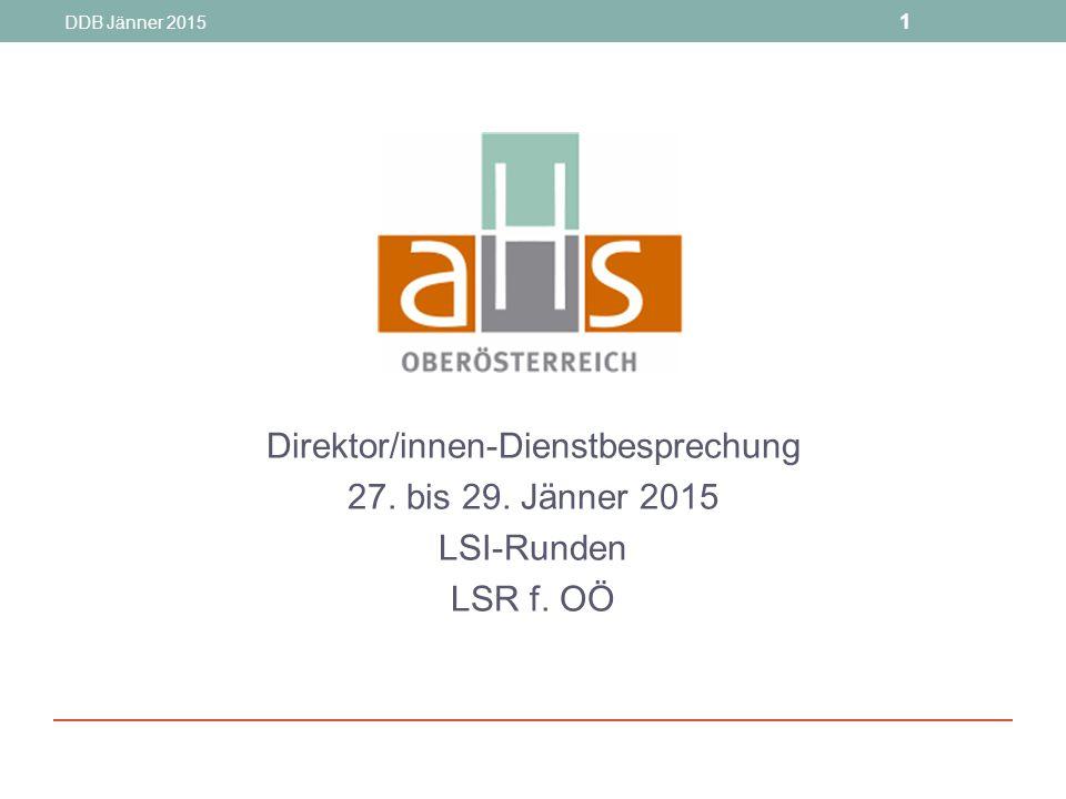 DDB Jänner 2015 1 Direktor/innen-Dienstbesprechung 27. bis 29. Jänner 2015 LSI-Runden LSR f. OÖ