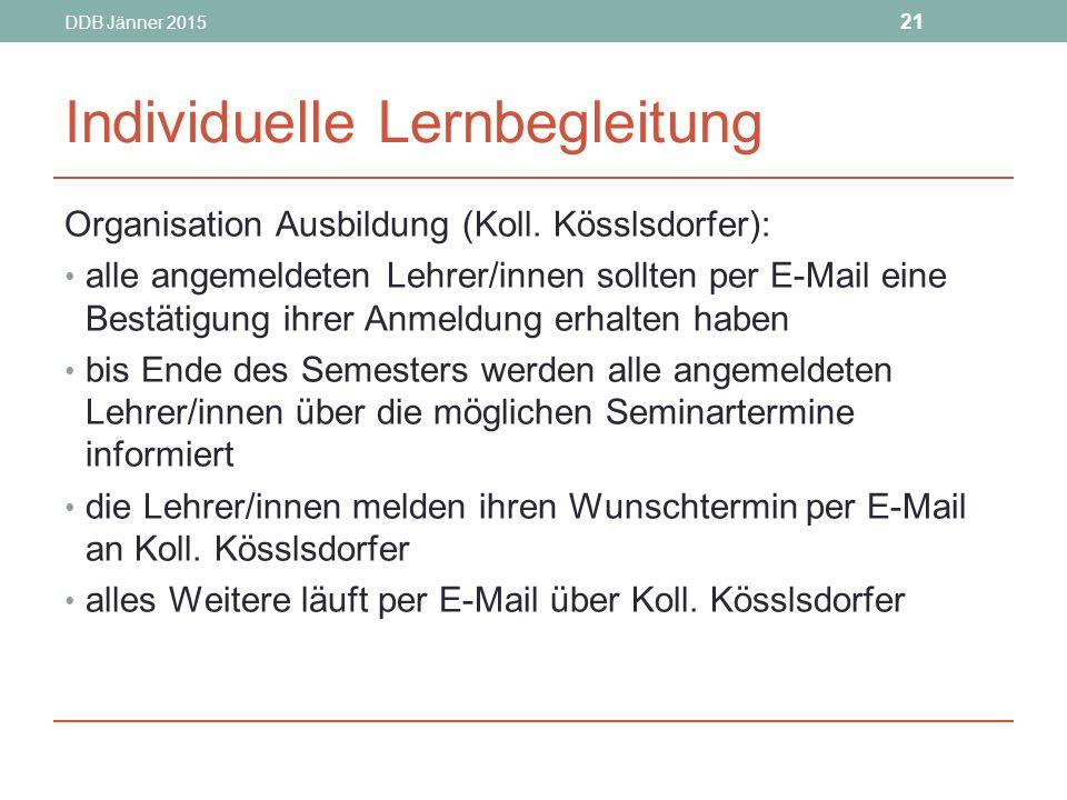 DDB Jänner 2015 21 Individuelle Lernbegleitung Organisation Ausbildung (Koll.