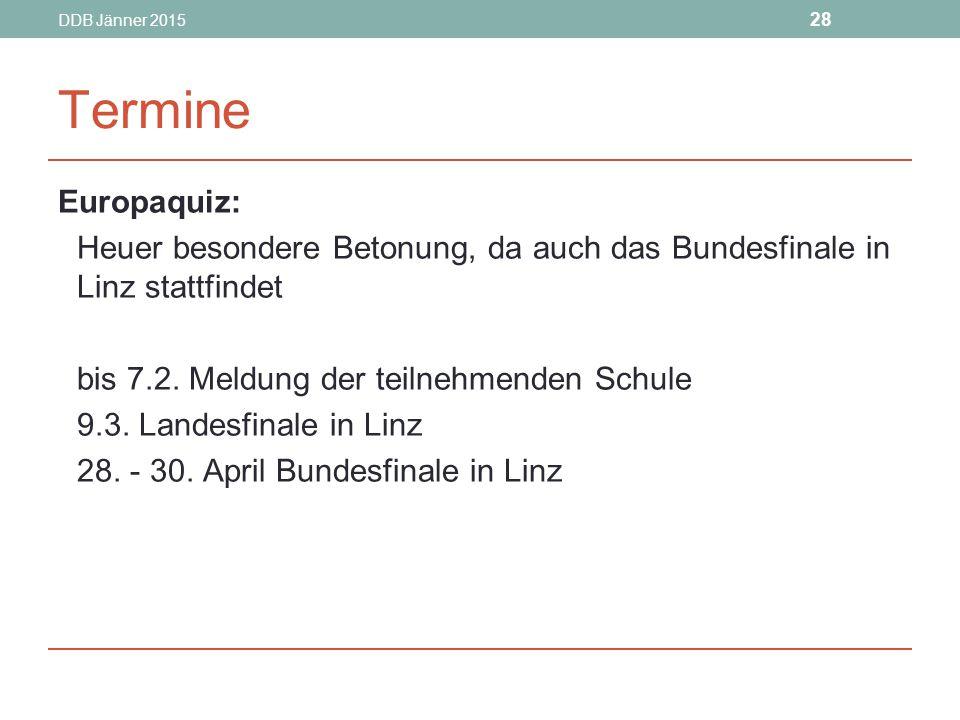 DDB Jänner 2015 28 Termine Europaquiz: Heuer besondere Betonung, da auch das Bundesfinale in Linz stattfindet bis 7.2.