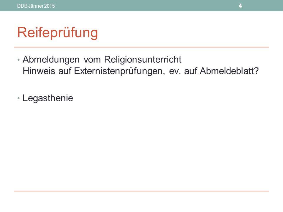 DDB Jänner 2015 4 Reifeprüfung Abmeldungen vom Religionsunterricht Hinweis auf Externistenprüfungen, ev.