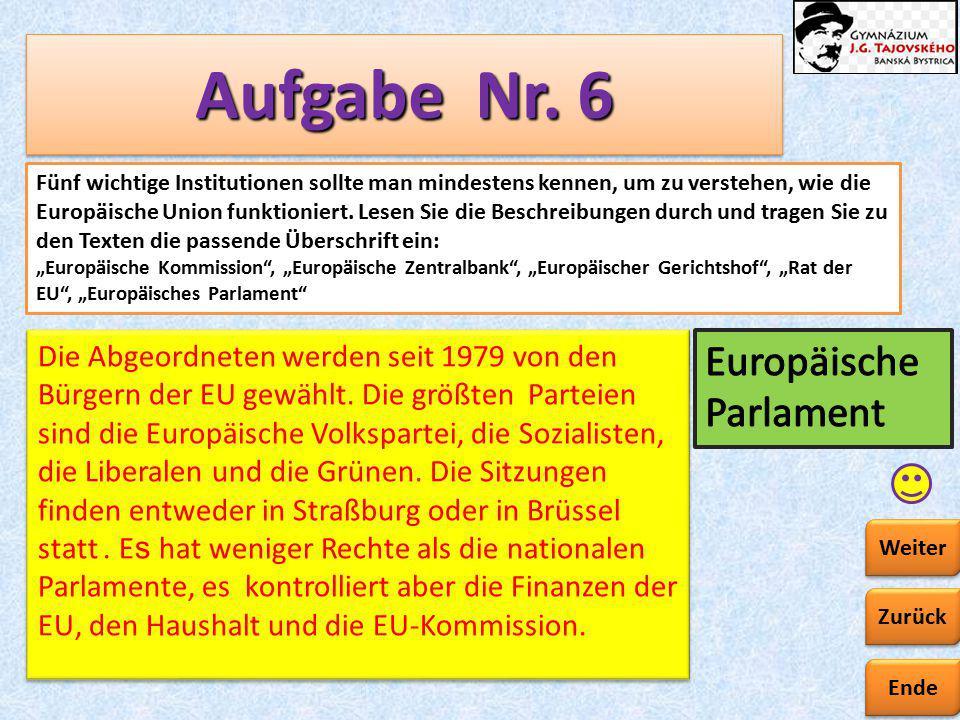 Ende Zurück Weiter Aufgabe Nr. 6 Fünf wichtige Institutionen sollte man mindestens kennen, um zu verstehen, wie die Europäische Union funktioniert. Le