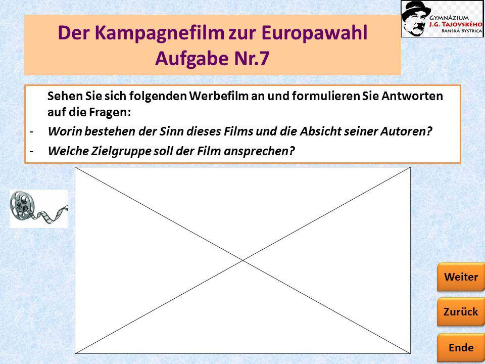 Ende Zurück Weiter Der Kampagnefilm zur Europawahl Aufgabe Nr.7 Sehen Sie sich folgenden Werbefilm an und formulieren Sie Antworten auf die Fragen: -Worin bestehen der Sinn dieses Films und die Absicht seiner Autoren.