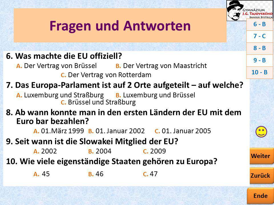 Ende Zurück Weiter Fragen und Antworten 6. Was machte die EU offiziell? A. Der Vertrag von Brüssel B. Der Vertrag von Maastricht C. Der Vertrag von Ro