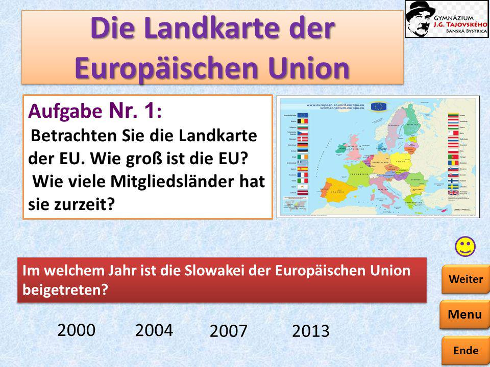 Ende Zurück Weiter Die Landkarte der Europäischen Union Menu Aufgabe Nr. 1 : Betrachten Sie die Landkarte der EU. Wie groß ist die EU? Wie viele Mitgl