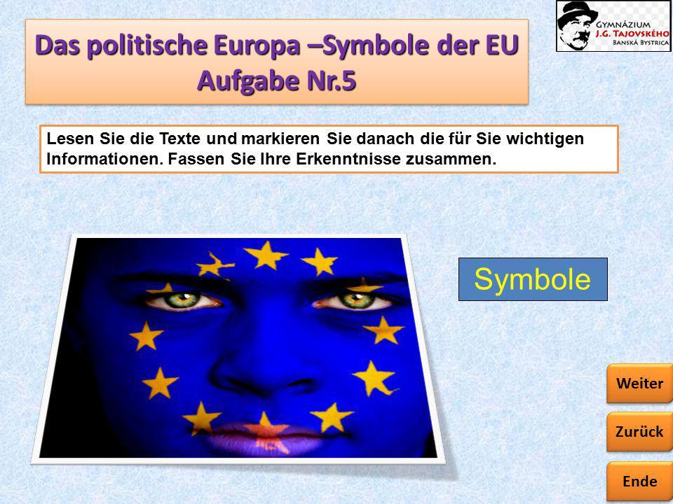 Ende Zurück Weiter Das politische Europa –Symbole der EU Aufgabe Nr.5 Lesen Sie die Texte und markieren Sie danach die für Sie wichtigen Informationen.