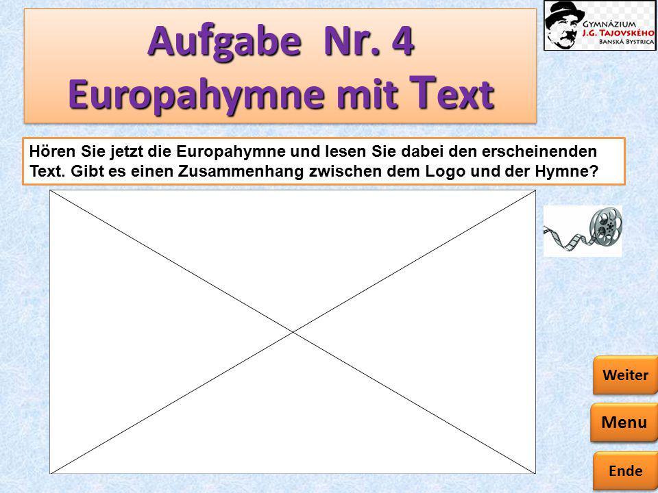 Ende Zurück Weiter Au f gabe N r. 4 Europahymne mit T ext Menu Hören Sie jetzt die Europahymne und lesen Sie dabei den erscheinenden Text. Gibt es ein