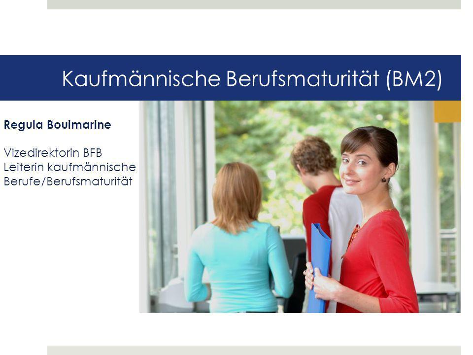Kaufmännische Berufsmaturität (BM2) Regula Bouimarine Vizedirektorin BFB Leiterin kaufmännische Berufe/Berufsmaturität