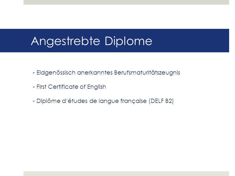 Angestrebte Diplome - Eidgenössisch anerkanntes Berufsmaturitätszeugnis - First Certificate of English - Diplôme d'études de langue française (DELF B2