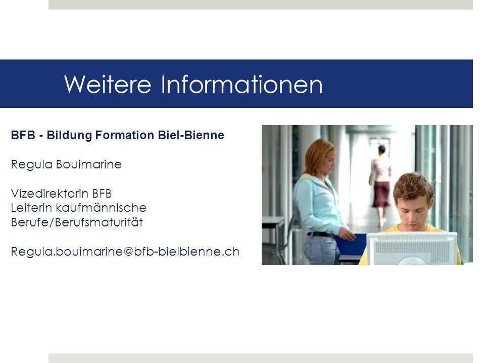 Weitere Informationen BFB - Bildung Formation Biel-Bienne Regula Bouimarine Vizedirektorin BFB Leiterin kaufmännische Berufe/Berufsmaturität Regula.bo