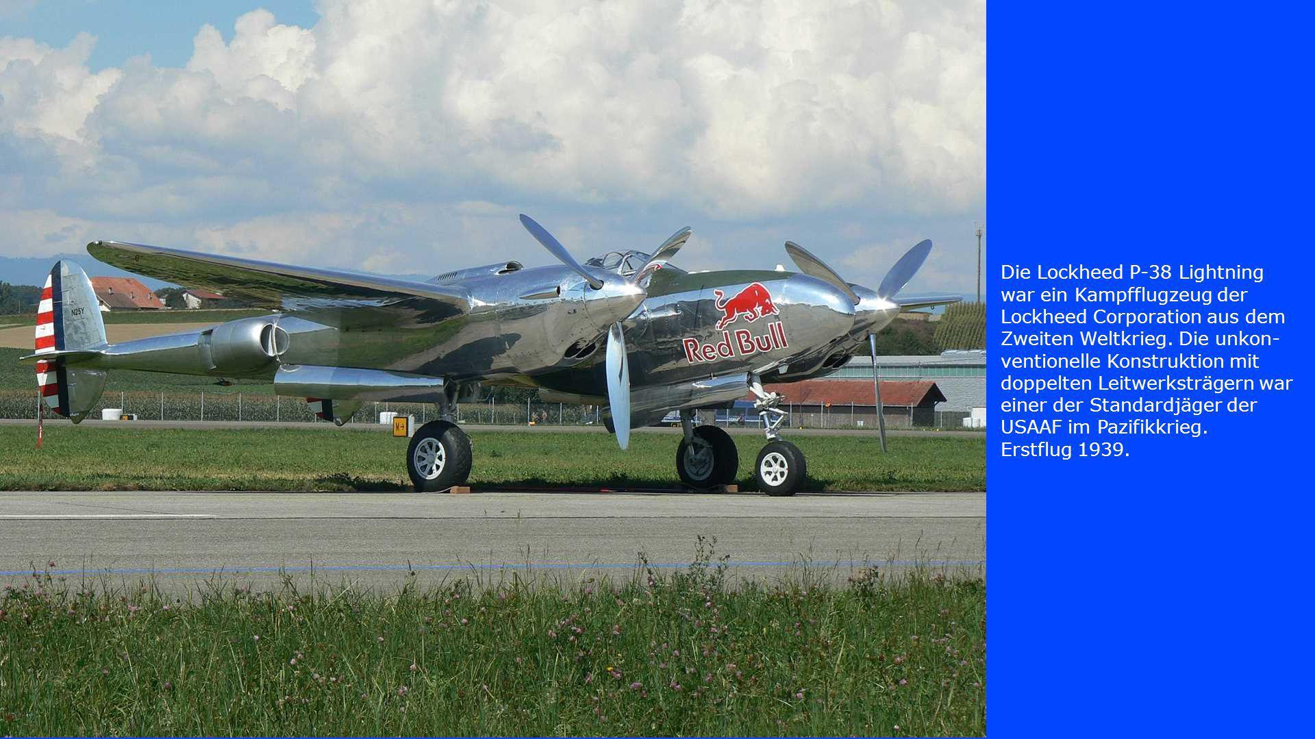 Die Lockheed P-38 Lightning war ein Kampfflugzeug der Lockheed Corporation aus dem Zweiten Weltkrieg. Die unkon- ventionelle Konstruktion mit doppelte