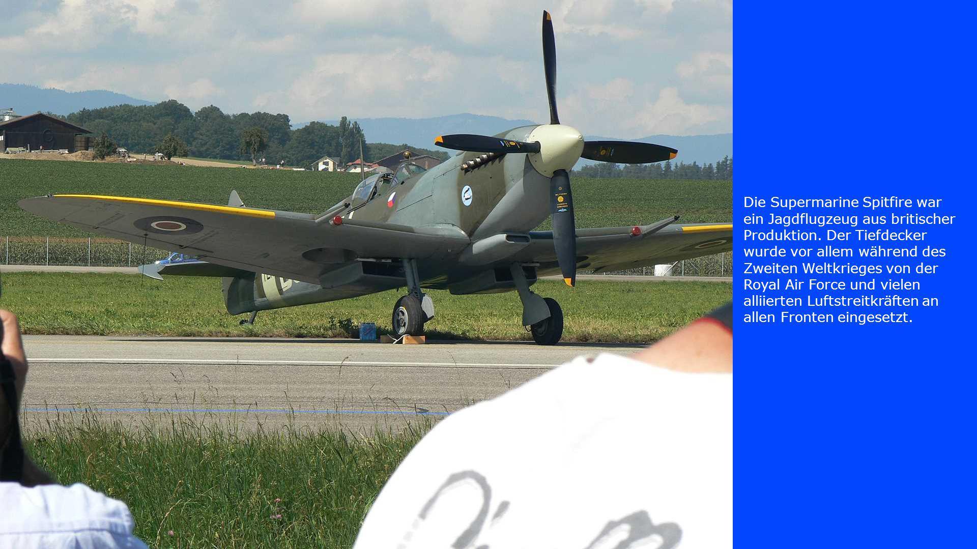 Die Supermarine Spitfire war ein Jagdflugzeug aus britischer Produktion. Der Tiefdecker wurde vor allem während des Zweiten Weltkrieges von der Royal