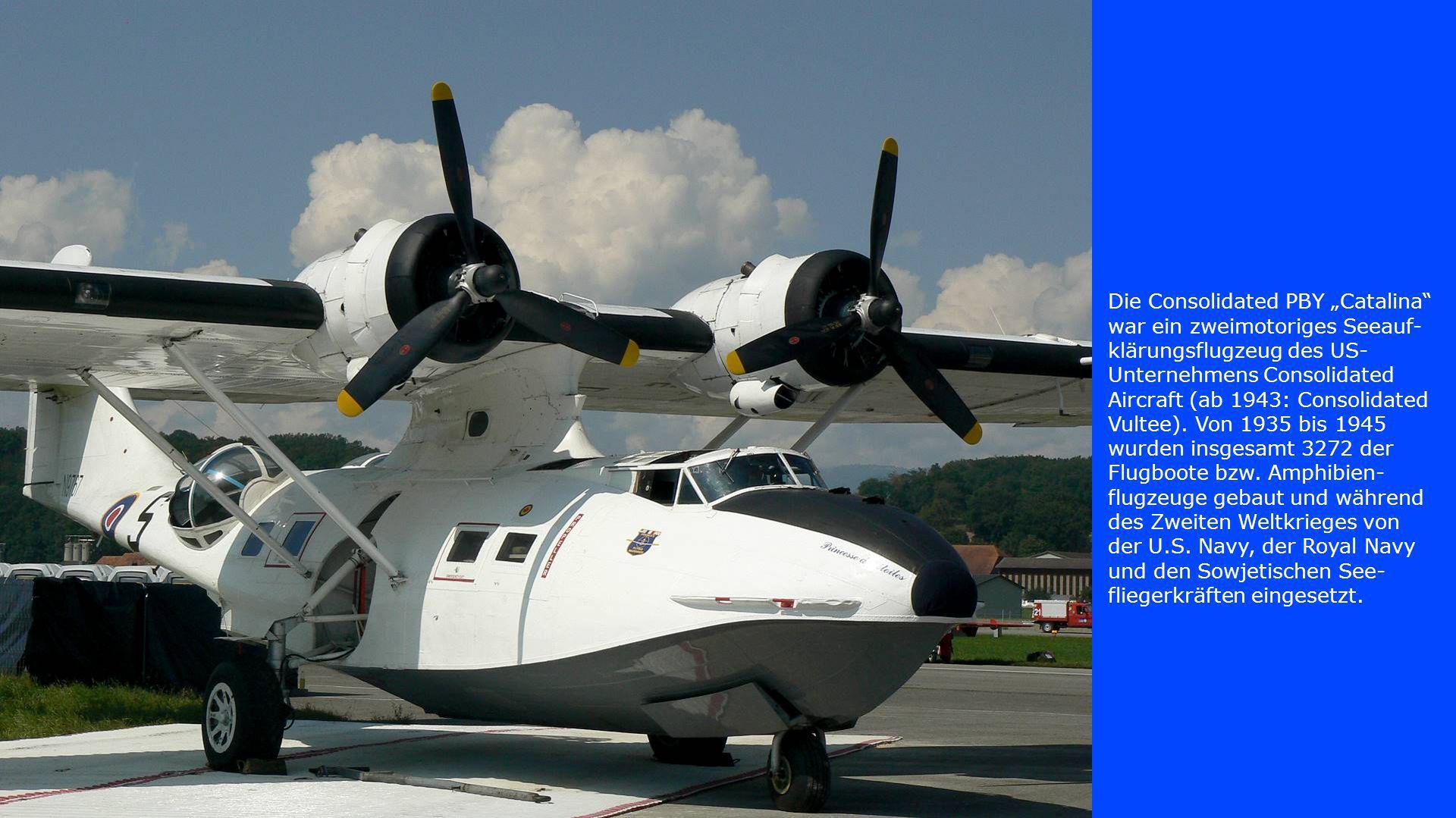 """Die Consolidated PBY """"Catalina"""" war ein zweimotoriges Seeauf- klärungsflugzeug des US- Unternehmens Consolidated Aircraft (ab 1943: Consolidated Vulte"""