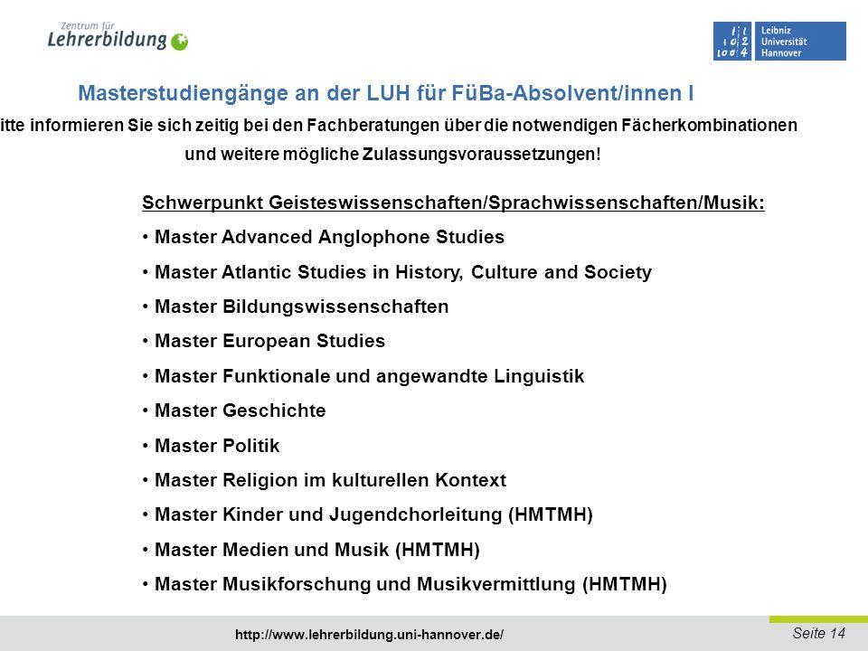 Seite 15 http://www.lehrerbildung.uni-hannover.de/ Masterstudiengänge an der LUH für FüBa-Absolvent/innen II  Bitte informieren Sie sich zeitig bei den Fachberatungen über die notwendigen Fächerkombinationen und weitere mögliche Zulassungsvoraussetzungen.