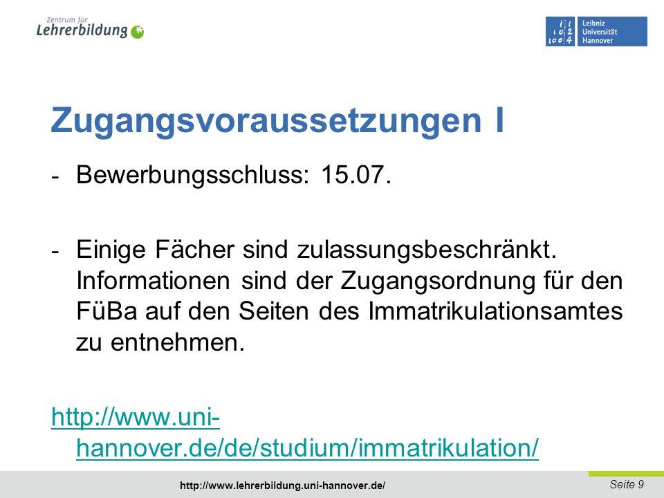 Seite 10 http://www.lehrerbildung.uni-hannover.de/ Zugangsvoraussetzungen II - Englisch: Spracheignungstest (TOEFL, CAE, CPE, IELTS) - Musik: Aufnahmeprüfung (bitte bei der HMTMH erfragen) http://www.hmtm-hannover.de/ http://www.hmtm-hannover.de/ - Medienmanagement: Eignungsgespräche (bitte bei der HMTMH erfragen) - Darstellendes Spiel: Aufnahmeprüfung (bitte bei der HBK-Braunschweig erfragen) http://www.hbk-bs.de/ - Spanisch: Spracheignungstest (DELE Nivel B1 / B1 Escolar, Grundstufe I-III (A1-B1) am FSZ der Universität oder UNIcert I) - Sport: Eignungsfeststellung