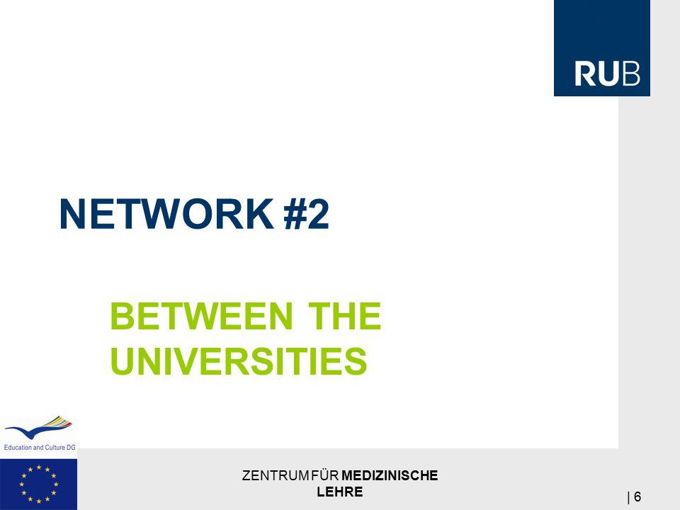NETWORK #2 BETWEEN THE UNIVERSITIES ZENTRUM FÜR MEDIZINISCHE LEHRE | 6