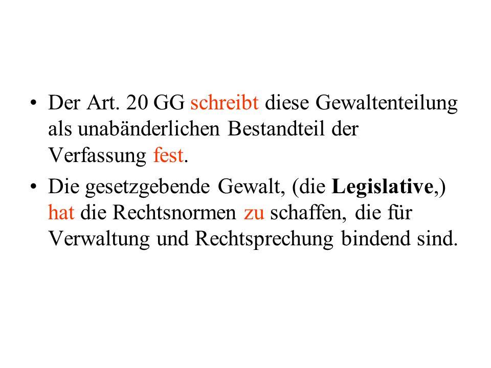 Der Art.20 GG schreibt diese Gewaltenteilung als unabänderlichen Bestandteil der Verfassung fest.
