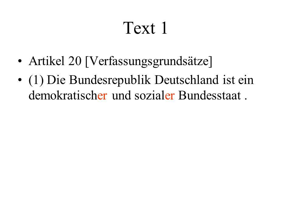 Text 1 Artikel 20 [Verfassungsgrundsätze] (1) Die Bundesrepublik Deutschland ist ein demokratischer und sozialer Bundesstaat.