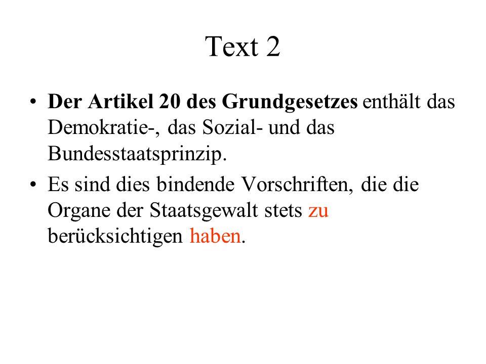 Text 2 Der Artikel 20 des Grundgesetzes enthält das Demokratie-, das Sozial- und das Bundesstaatsprinzip.