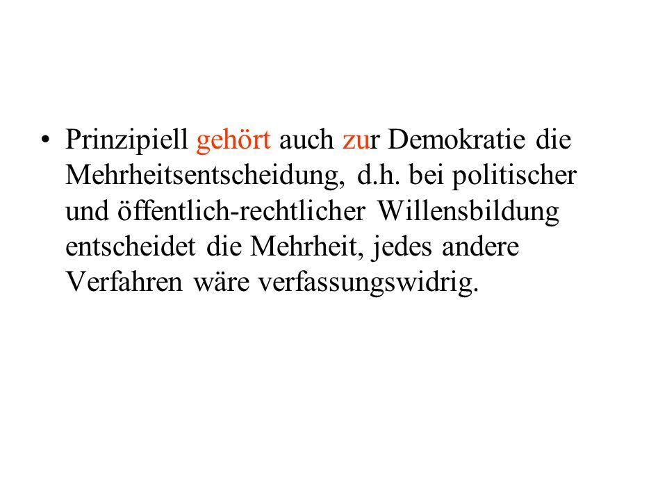 Prinzipiell gehört auch zur Demokratie die Mehrheitsentscheidung, d.h.