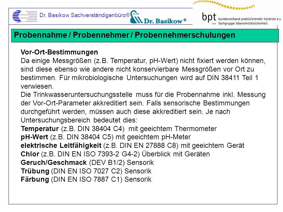 Dr. Basikow Sachverständigenbüro® Probennahme / Probennehmer / Probennehmerschulungen Vor-Ort-Bestimmungen Da einige Messgrößen (z.B. Temperatur, pH-W