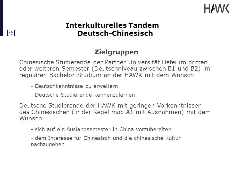 Interkulturelles Tandem Deutsch-Chinesisch Unsere Ziele -Bessere Integration der chinesischen Studierenden im deutschen Hochschulalltag -Begegnung zwischen deutschen und chinesischen Studierenden als zwei 'Expertengruppen' auf gleicher Ebene fördern -Annährung an die deutsche aber vor Allem an die chinesische Kultur auf authentischer und individueller Art und Weise unterstützen -Verbesserung der Deutschkenntnisse der chinesischen Studierenden -Erweiterung der Chinesischkenntnisse der deutschen Studierenden