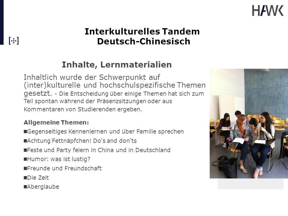 Interkulturelles Tandem Deutsch-Chinesisch Inhalte, Lernmaterialien Hochschulspezifische Themen: Email-Verkehr mit Dozenten Sprechstundengespräche Beteiligung in Lehrveranstaltungen Projektarbeit