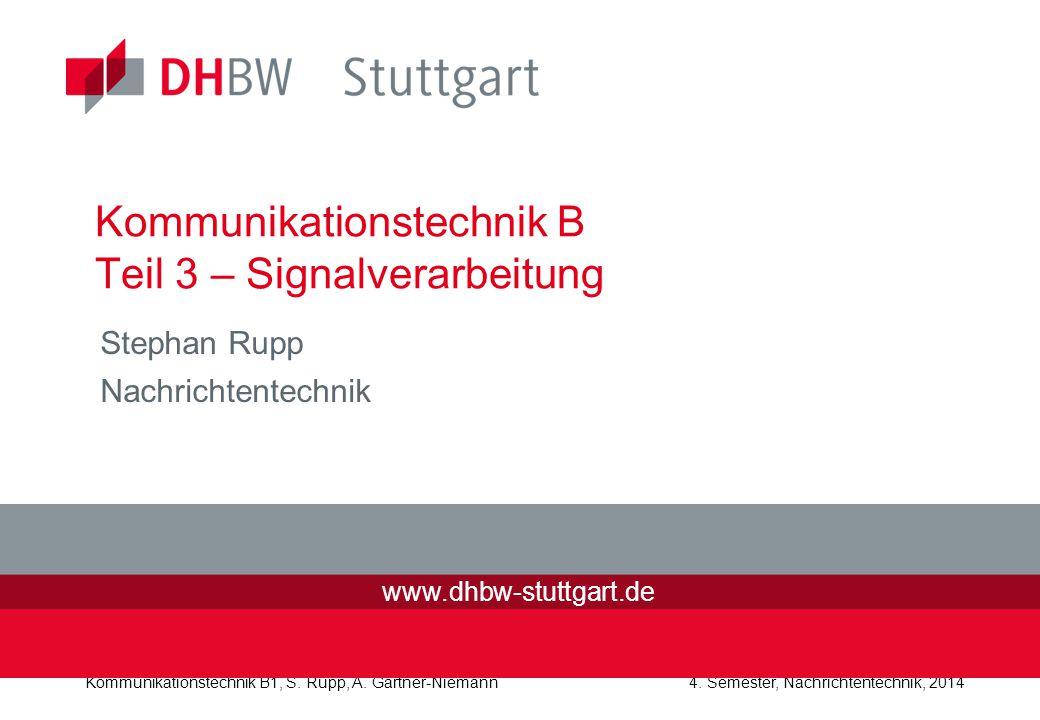 Kommunikationstechnik B1, S. Rupp, A. Gärtner-Niemann4. Semester, Nachrichtentechnik, 2014 Kommunikationstechnik B Teil 3 – Signalverarbeitung Stephan