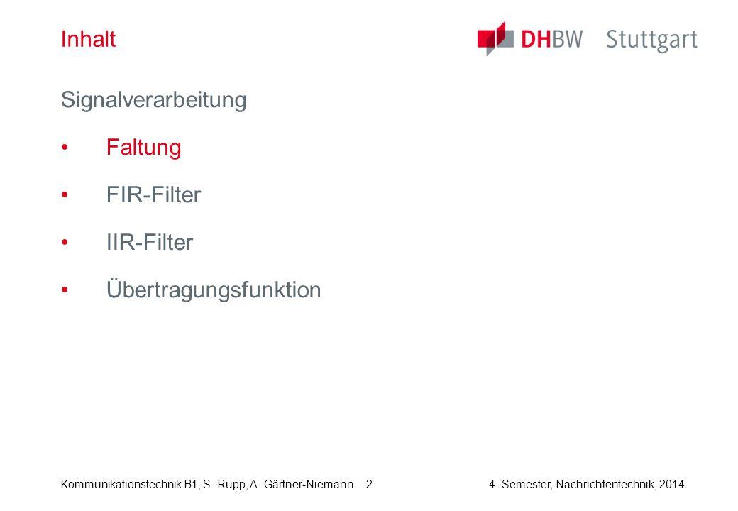 Kommunikationstechnik B1, S. Rupp, A. Gärtner-Niemann4. Semester, Nachrichtentechnik, 2014 2 Inhalt Signalverarbeitung Faltung FIR-Filter IIR-Filter Ü
