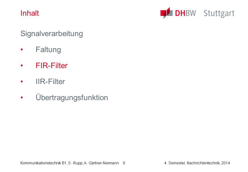 Kommunikationstechnik B1, S. Rupp, A. Gärtner-Niemann4. Semester, Nachrichtentechnik, 2014 6 Inhalt Signalverarbeitung Faltung FIR-Filter IIR-Filter Ü