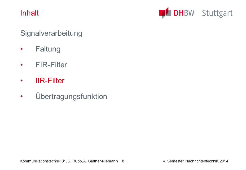 Kommunikationstechnik B1, S. Rupp, A. Gärtner-Niemann4. Semester, Nachrichtentechnik, 2014 8 Inhalt Signalverarbeitung Faltung FIR-Filter IIR-Filter Ü