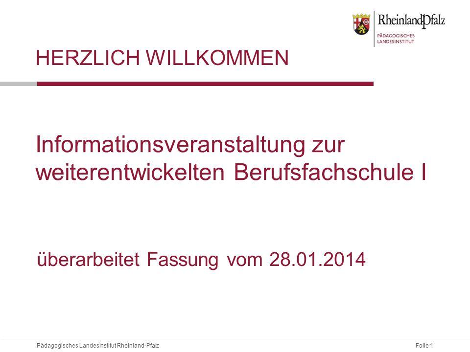 Folie 1Pädagogisches Landesinstitut Rheinland-Pfalz Informationsveranstaltung zur weiterentwickelten Berufsfachschule I überarbeitet Fassung vom 28.01