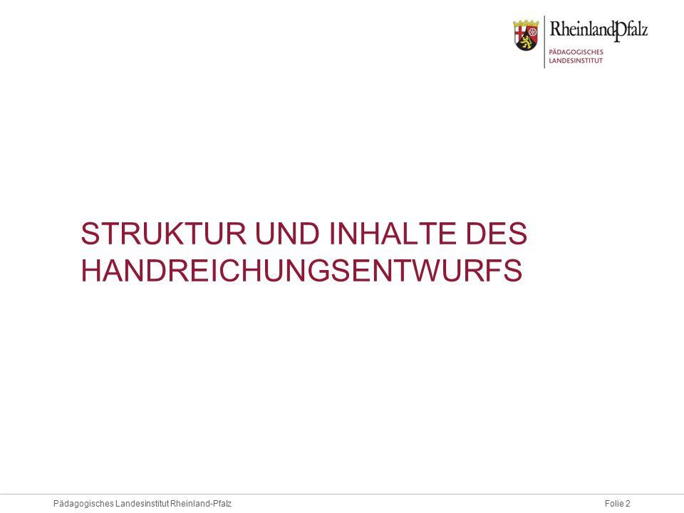 Folie 2Pädagogisches Landesinstitut Rheinland-Pfalz STRUKTUR UND INHALTE DES HANDREICHUNGSENTWURFS