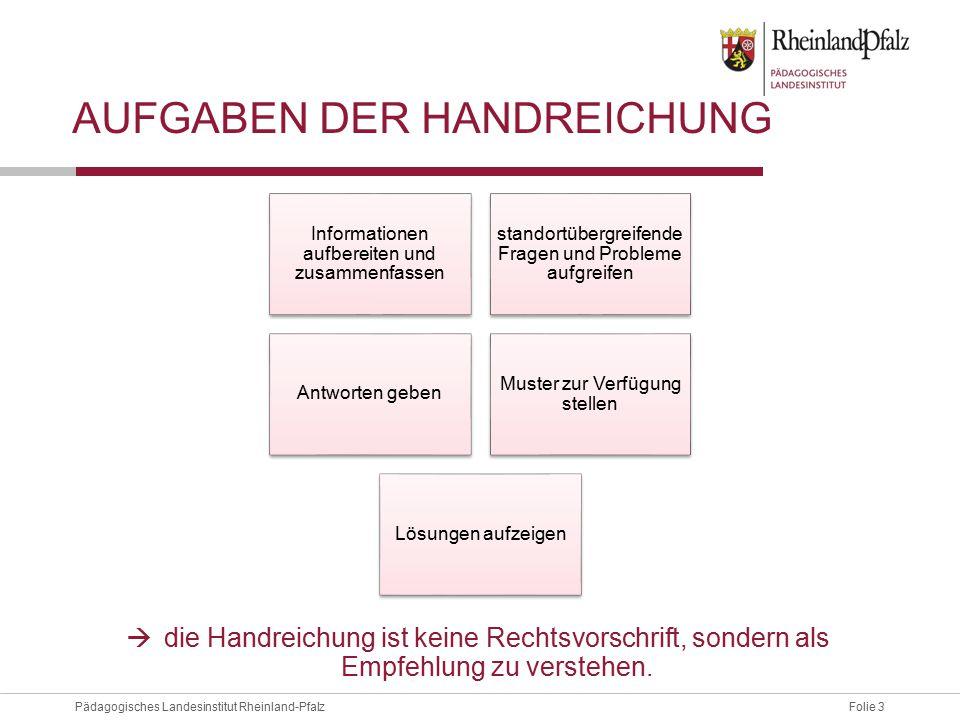 Folie 3Pädagogisches Landesinstitut Rheinland-Pfalz AUFGABEN DER HANDREICHUNG  die Handreichung ist keine Rechtsvorschrift, sondern als Empfehlung zu