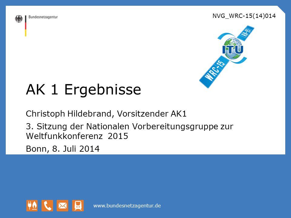 www.bundesnetzagentur.de Christoph Hildebrand, Vorsitzender AK1 3. Sitzung der Nationalen Vorbereitungsgruppe zur Weltfunkkonferenz 2015 Bonn, 8. Juli