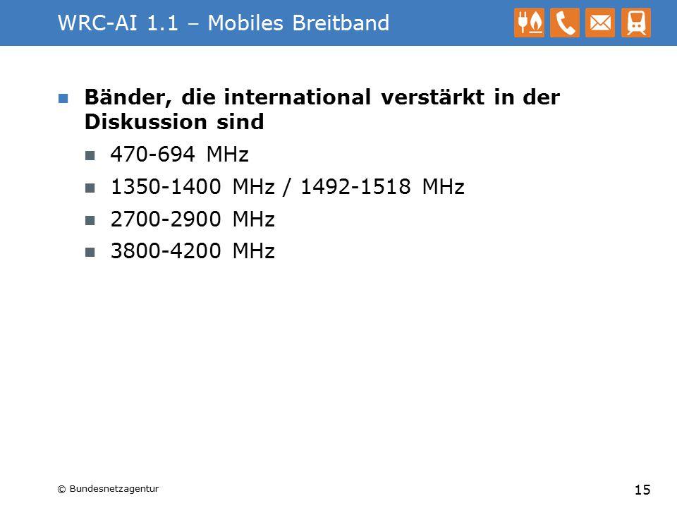 WRC-AI 1.1 – Mobiles Breitband Bänder, die international verstärkt in der Diskussion sind 470-694 MHz 1350-1400 MHz / 1492-1518 MHz 2700-2900 MHz 3800