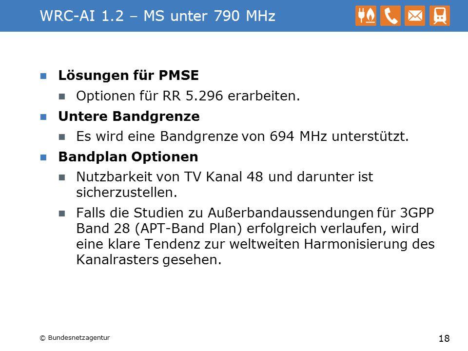 WRC-AI 1.2 – MS unter 790 MHz Lösungen für PMSE Optionen für RR 5.296 erarbeiten. Untere Bandgrenze Es wird eine Bandgrenze von 694 MHz unterstützt. B