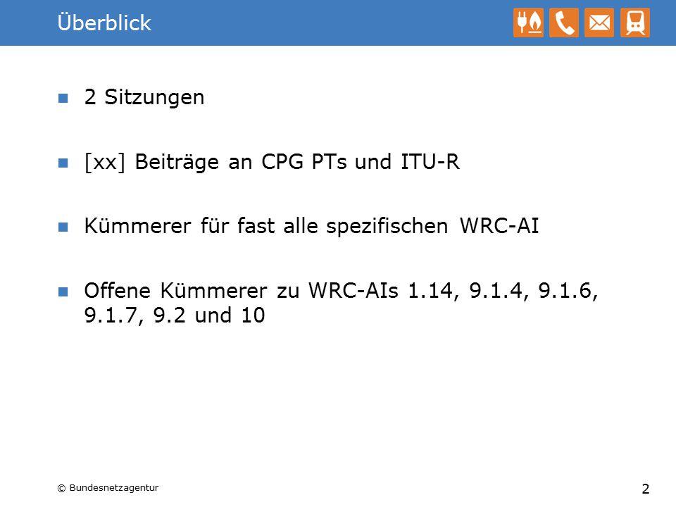Überblick 2 Sitzungen [xx] Beiträge an CPG PTs und ITU-R Kümmerer für fast alle spezifischen WRC-AI Offene Kümmerer zu WRC-AIs 1.14, 9.1.4, 9.1.6, 9.1