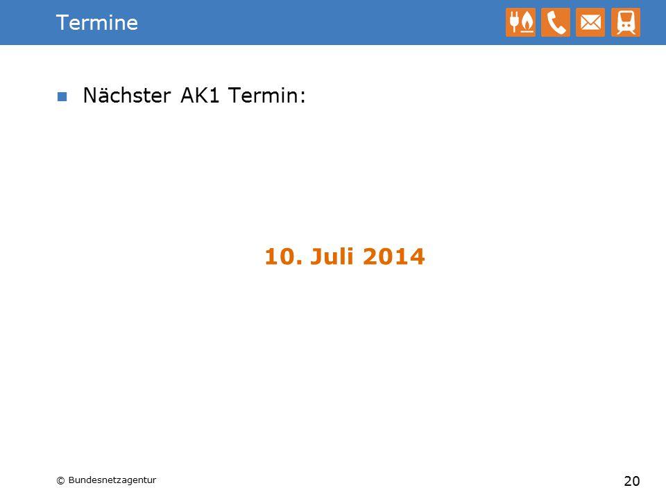Termine Nächster AK1 Termin: 10. Juli 2014 20 © Bundesnetzagentur