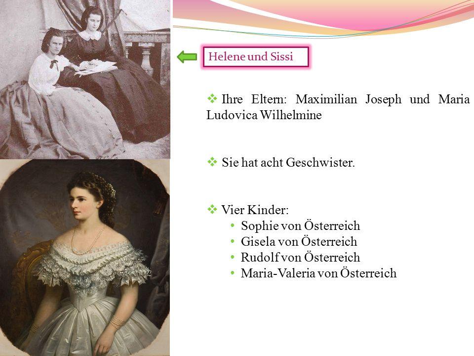  Ihre Eltern: Maximilian Joseph und Maria Ludovica Wilhelmine  Sie hat acht Geschwister.  Vier Kinder: Sophie von Österreich Gisela von Österreich