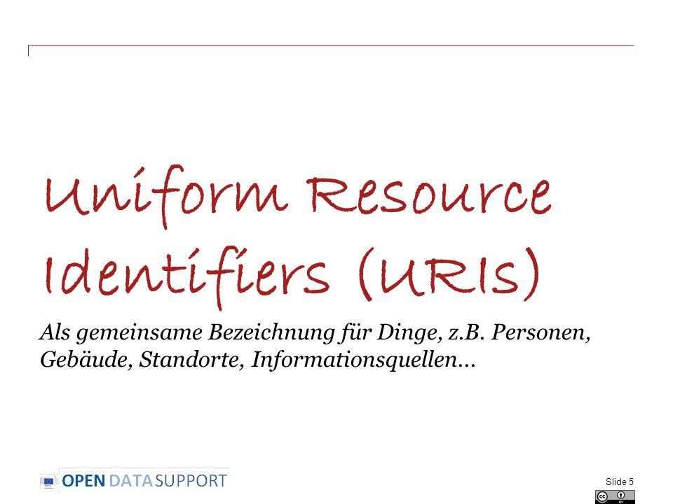 Uniform Resource Identifiers (URIs) Als gemeinsame Bezeichnung für Dinge, z.B. Personen, Gebäude, Standorte, Informationsquellen... Slide 5