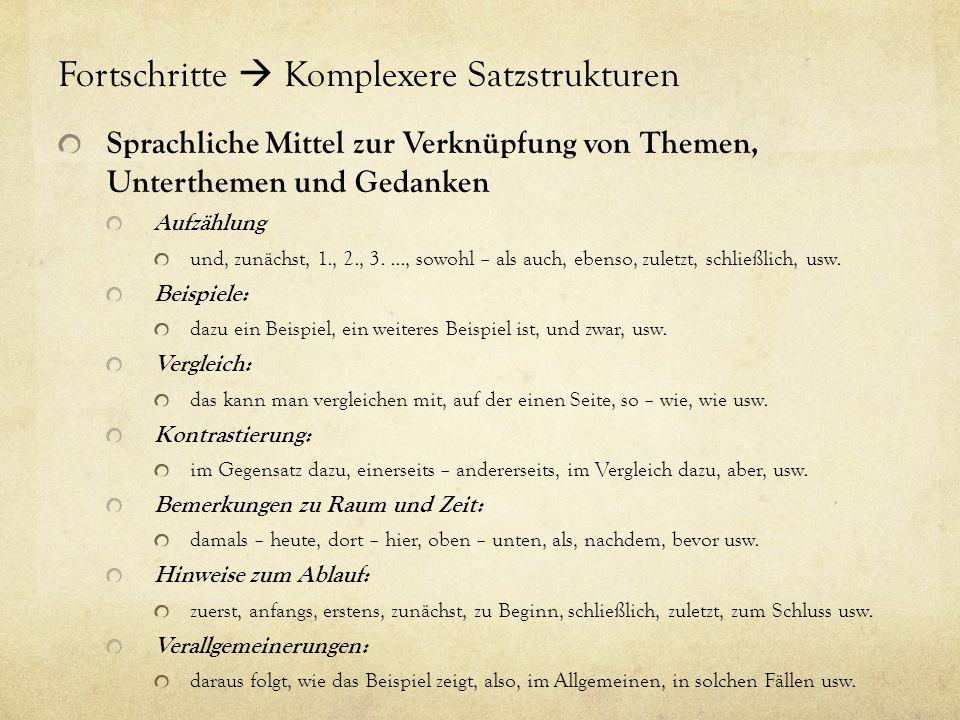 Fortschritte  Komplexere Satzstrukturen Sprachliche Mittel zur Verknüpfung von Themen, Unterthemen und Gedanken Aufzählung und, zunächst, 1., 2., 3..