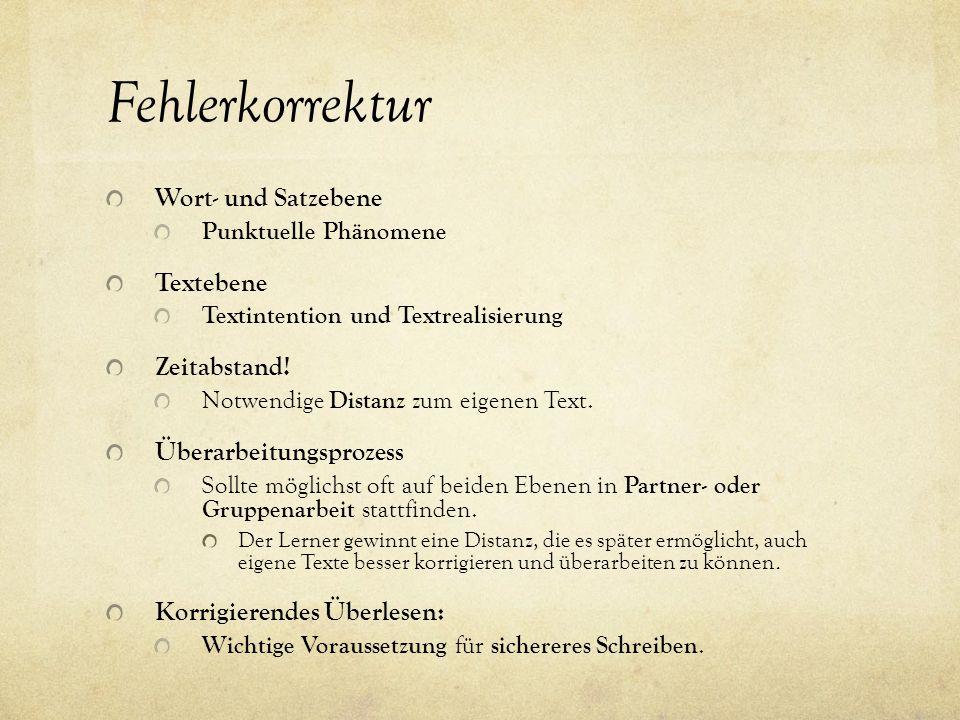 Fehlerkorrektur Wort- und Satzebene Punktuelle Phänomene Textebene Textintention und Textrealisierung Zeitabstand.